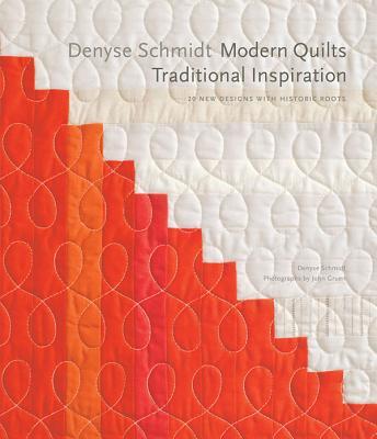 Denyse Schmidt: Modern Quilts, Traditional Inspiration By Schmidt, Denyse/ Gruen, John (PHT)