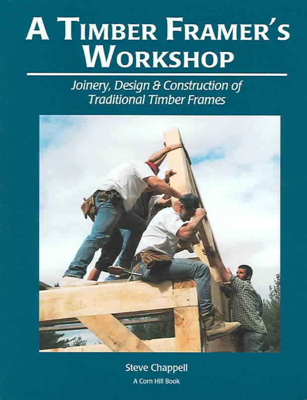 A Timber Framer's Workshop By Chappell, Steve K.
